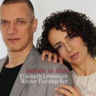 Ballads In Blue - Lohninger / Fischbacher Duo