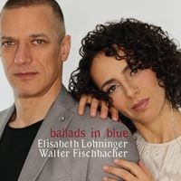 Ballads In Blue - Lohninger / Fischbacher Duo
