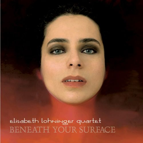 Beneath Your Surface - Elisabeth Lohninger Quartet